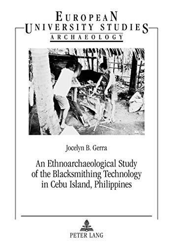 9783631631102: An Ethnoarchaeological Study of the Blacksmithing Technology in Cebu Island, Philippines (Europäische Hochschulschriften / European University Studies / Publications Universitaires Européennes)