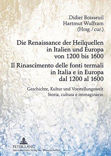 9783631631126: Die Renaissance Der Heilquellen in Italien Und Europa Von 1200 Bis 1600 / Il Rinascimento Delle Fonti Termali in Italia E in Europa Dal 1200 Al 1600: ... Storia, Cultura E Immaginario