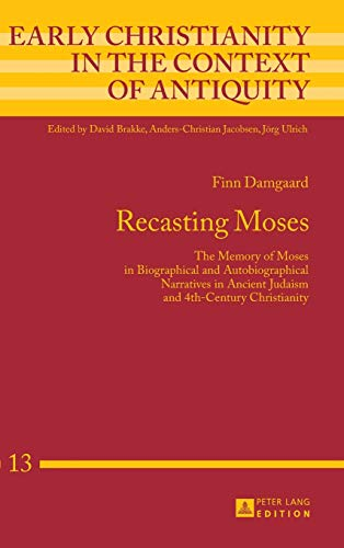 Recasting Moses The Memory of Moses in Biographical and Autobiographical Narratives in Ancient ...