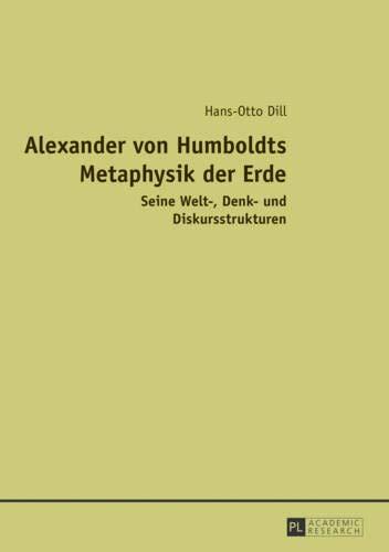 9783631631706: Alexander von Humboldts Metaphysik der Erde: Seine Welt-, Denk- und Diskursstrukturen (German Edition)