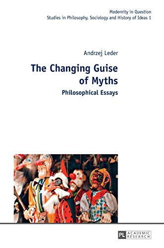 9783631632253: The Changing Guise of Myths: Philosophical Essays (Modernity in Question)