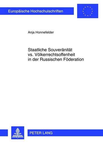 9783631632680: Staatliche Souveraenitaet vs. Voelkerrechtsoffenheit in Der Russischen Foederation (Europaeische Hochschulschriften / European University Studie)