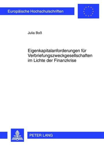 9783631632963: Eigenkapitalanforderungen Fuer Verbriefungszweckgesellschaften Im Lichte Der Finanzkrise (Europaeische Hochschulschriften / European University Studie)