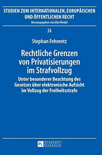 9783631634585: Rechtliche Grenzen von Privatisierungen im Strafvollzug: Unter besonderer Beachtung des Gesetzes über elektronische Aufsicht im Vollzug der ... Europaeischen Und Oeffentlichen)