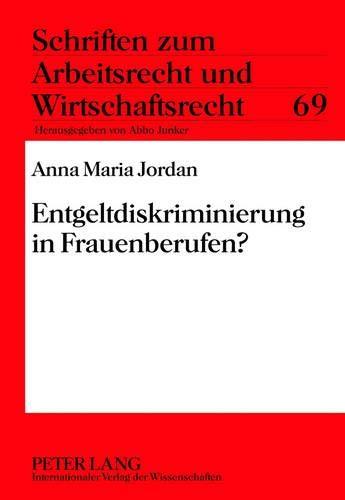 9783631635315: Entgeltdiskriminierung in Frauenberufen? (Schriften Zum Arbeitsrecht Und Wirtschaftsrecht)