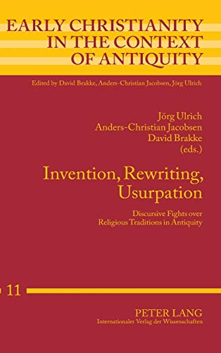 9783631635384: Invention, Rewriting, Usurpation: Discursive Fights over Religious Traditions in Antiquity (Early Christianity in the Context of Antiquity)