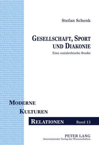 Gesellschaft, Sport und Diakonie Eine sozialethische Studie: Schenk, Stefan