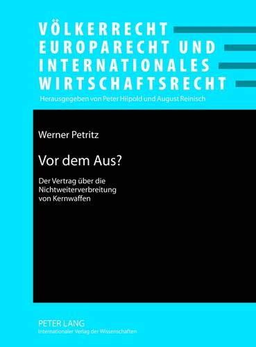 9783631635766: Vor dem Aus?: Der Vertrag über die Nichtweiterverbreitung von Kernwaffen- Funktion und Relevanz anhand zweier Beispiele (Völkerrecht, Europarecht und Internationales Wirtschaftsrecht) (German Edition)