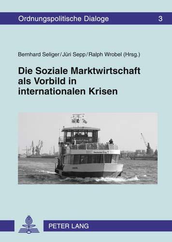 9783631635933: Die Soziale Marktwirtschaft ALS Vorbild in Internationalen Krisen: Oekonomischer Und Technologischer Wandel Zwischen 1989 Und 2009 (Ordnungspolitische Dialoge)