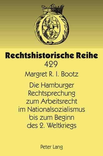 9783631636060: Die Hamburger Rechtsprechung zum Arbeitsrecht im Nationalsozialismus bis zum Beginn des 2. Weltkriegs (Rechtshistorische Reihe) (German Edition)