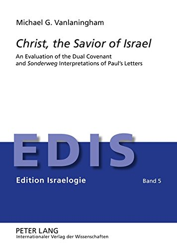 """Christ, the Savior of Israel: An Evaluation of the Dual Covenant and """"Sonderweg ..."""
