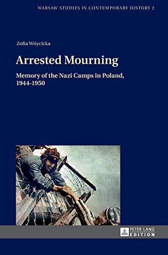 9783631636428: Arrested Mourning: Memory of the Nazi Camps in Poland, 1944-1950
