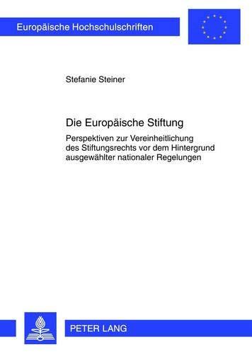 9783631636503: Die Europaeische Stiftung: Perspektiven Zur Vereinheitlichung Des Stiftungsrechts VOR Dem Hintergrund Ausgewaehlter Nationaler Regelungen (Europaeische Hochschulschriften / European University Studie)