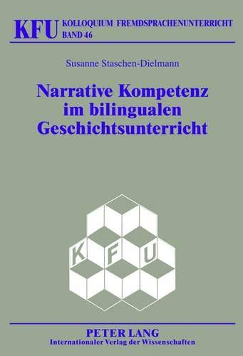 9783631636749: Narrative Kompetenz Im Bilingualen Geschichtsunterricht: Didaktische Ansaetze Zur Foerderung Der Schriftlichen Diskursfaehigkeit (Kolloquium Fremdsprachenunterricht)