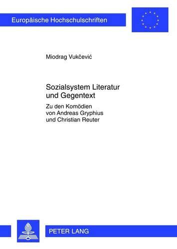 9783631636879: Sozialsystem Literatur Und Gegentext: Zu Den Komödien Von Andreas Gryphius Und Christian Reuter