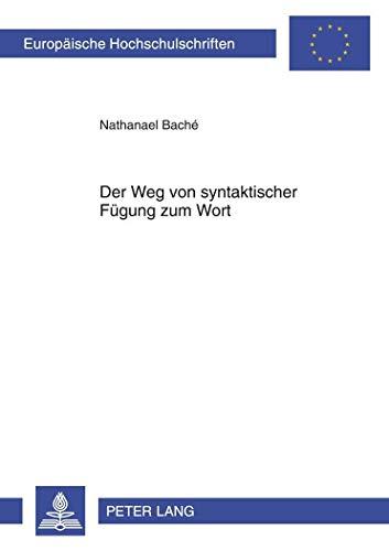 9783631637081: Der Weg von syntaktischer Fügung zum Wort: Eine Analyse deutscher substantivischer Univerbierungen unter synchroner, diachroner und REIHE I, DEUTSCHE SPRACHE UND LITERATUR
