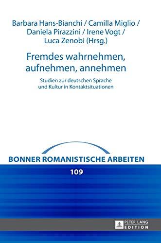 9783631637425: Fremdes wahrnehmen, aufnehmen, annehmen: Studien zur deutschen Sprache und Kultur in Kontaktsituationen (Bonner romanistische Arbeiten) (German Edition)