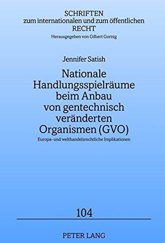 9783631637524: Nationale Handlungsspielräume beim Anbau von gentechnisch veränderten Organismen (GVO): Europa- und welthandelsrechtliche Implikationen (Schriften zum internationalen und zum öffentlichen Recht)