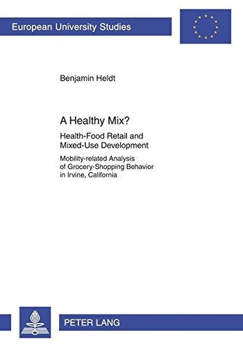 9783631637678: A Healthy Mix?: Health-Food Retail and Mixed-Use Development- Mobility-related Analysis of Grocery-Shopping Behavior in Irvine, California ... / Publications Universitaires Européennes)