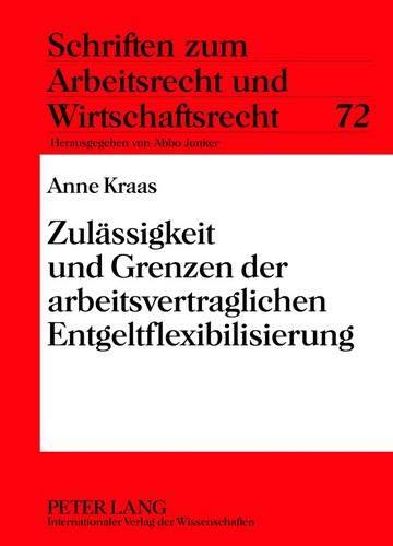 9783631637753: Zulaessigkeit Und Grenzen Der Arbeitsvertraglichen Entgeltflexibilisierung (Schriften Zum Arbeitsrecht Und Wirtschaftsrecht)