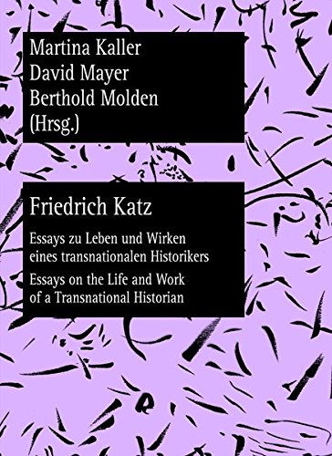 Friedrich Katz: Essays zu Leben und Wirken eines transnationalen Historikers - Essays on the Life and Work of a Transnational Historian (Wiener Vorlesungen: Forschungen) (English and German Edition) (3631637764) by Berthold Molden; David Mayer; Martina Kaller
