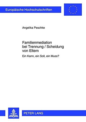 9783631638378: Familienmediation bei Trennung / Scheidung von Eltern: Ein Kann, ein Soll, ein Muss? (Europäische Hochschulschriften Recht) (German Edition)