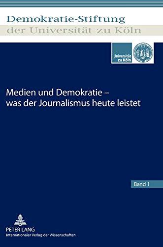 9783631638613: Medien und Demokratie - was der Journalismus heute leistet (Schriftenreihe der Demokratie-Stiftung der Universitaet Zu K) (German Edition)