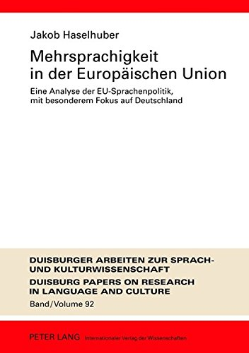 9783631638767: Mehrsprachigkeit in Der Europeaischen Union: Eine Analyse Der EU-Sprachenpolitik, Mit Besonderem Fokus Auf Deutschland : Umfassende Dokumentation Und ... Arbeiten Zur Sprach- Und Kulturwissenschaft)