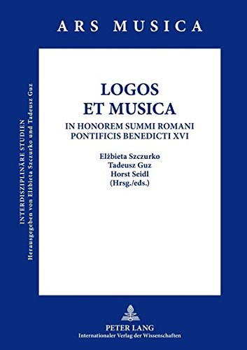 LOGOS ET MUSICA: In Honorem Summi Romani Pontificis Benedicti XVI (Ars Musica. Interdisziplinäre Studien) (English and German Edition) (3631638949) by Elzbieta Szczurko; Tadeusz Guz; Horst Seidl