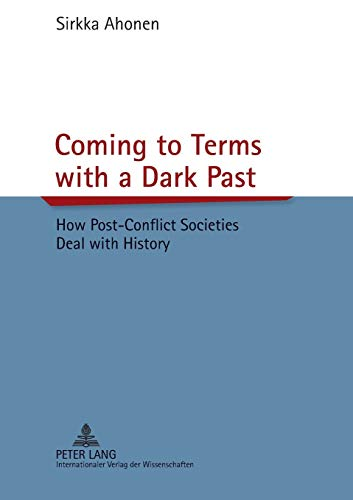 9783631639023: Coming to Terms with a Dark Past: How Post-Conflict Societies Deal with History