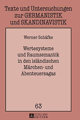 9783631639061: Wertesysteme und Raumsemantik in den isländischen Märchen- und Abenteuersagas (Texte Und Untersuchungen Zur Germanistik Und Skandinavistik)