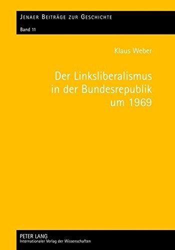 9783631639405: Der Linksliberalismus in der Bundesrepublik um 1969: Konjunktur und Profile (Jenaer Beiträge zur Geschichte) (German Edition)