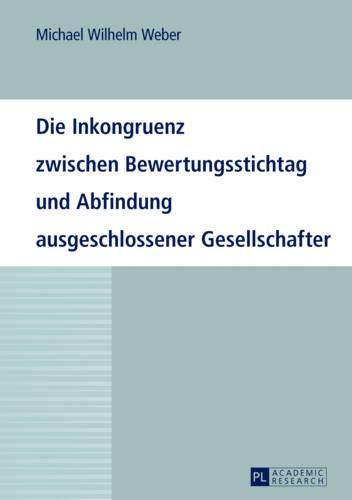 Die Inkongruenz zwischen Bewertungsstichtag und Abfindung ausgeschlossener Gesellschafter (German ...