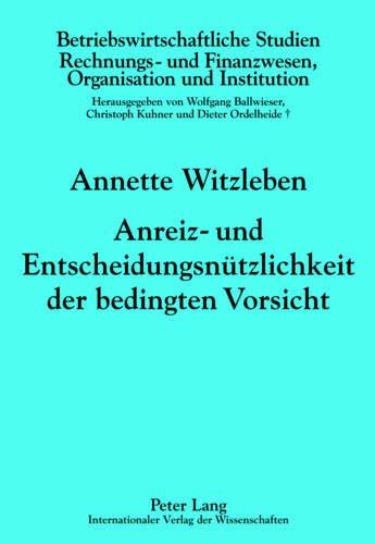 9783631639771: Anreiz- Und Entscheidungsnützlichkeit Der Bedingten Vorsicht (Betriebswirtschaftliche Studien)