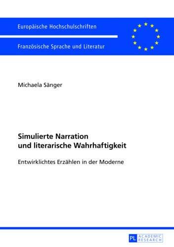 9783631639801: Simulierte Narration Und Literarische Wahrhaftigkeit: Entwirklichtes Erzählen in Der Moderne