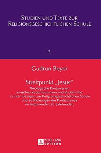 9783631640616: Streitpunkt 'Jesus': Theologische Kontroversen zwischen Rudolf Bultmann und Rudolf Otto in ihren Bezügen zur Religionsgeschichtlichen Schule und zu ... Schule) (German Edition)