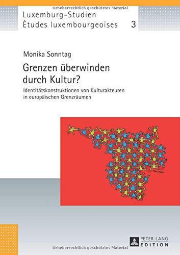 9783631640791: Grenzen überwinden durch Kultur?: Identitätskonstruktionen von Kulturakteuren in europäischen Grenzräumen (Études luxembourgeoises / Luxemburg-Studien) (German Edition)