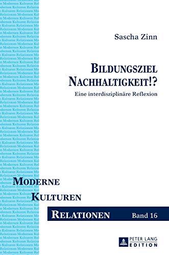 9783631640968: Bildungsziel Nachhaltigkeit!?: Eine interdisziplinäre Reflexion (Moderne - Kulturen - Relationen)