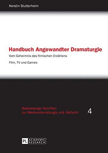 9783631641385: Handbuch Angewandter Dramaturgie: Vom Geheimnis des filmischen Erzählens – Film, TV und Games (Babelsberger Schriften zu Mediendramaturgie und -Ästhetik) (German Edition)