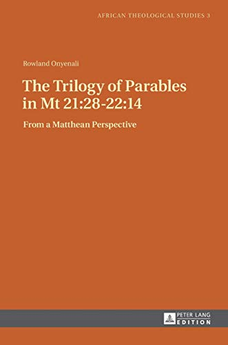The Trilogy of Parables in Mt 21:28-22:14: Rowland Onyenali