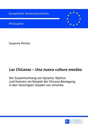 9783631642535: Las Chicanas - Una nueva cultura mestiza: Der Zusammenhang von Sprache, Mythos und Grenzen am Beispiel der Chicana-Bewegung in den Vereinigten Staaten ... / European University Studie)