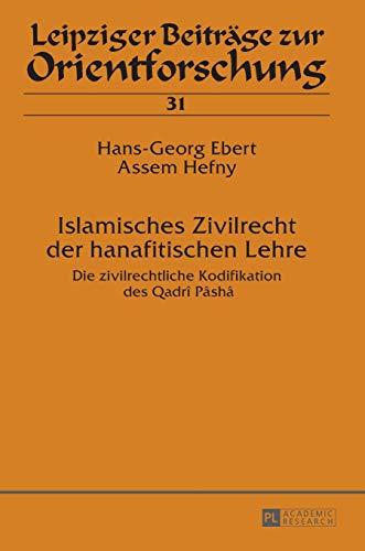Islamisches Zivilrecht der hanafitischen Lehre: Die zivilrechtliche: Hans-Georg Ebert; Assem