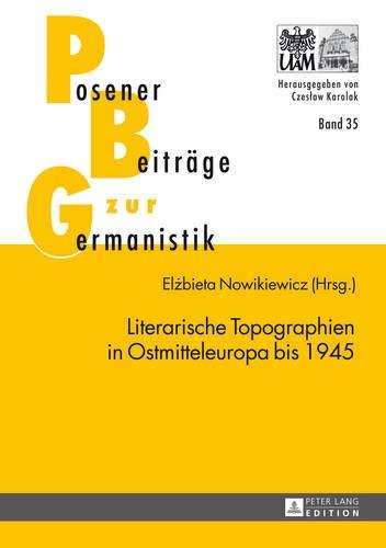 9783631643679: Literarische Topographien in Ostmitteleuropa Bis 1945 (Posener Beitraege Zur Germanistik)