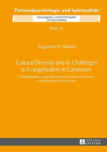 9783631643747: Cultural Diversity and its Challenges to Evangelization in Cameroon: A Multidisciplinary Approach with Pastoral Focus of a Church in a Multicultural (Pastoralpsychologie und Spiritualität)