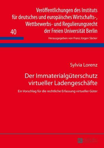 Der Immaterialgüterschutz virtueller Ladengeschäfte Ein Vorschlag für die rechtliche...