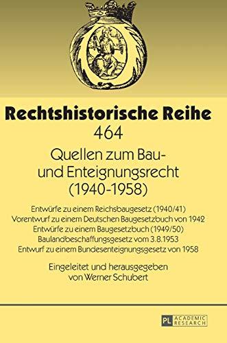 9783631643907: Quellen zum Bau- und Enteignungsrecht (1940-1958): Entwürfe zu einem Reichsbaugesetz (1940/41) - Vorentwurf zu einem Deutschen Baugesetzbuch von 1942 ... von 1958 (Rechtshistorische Reihe)