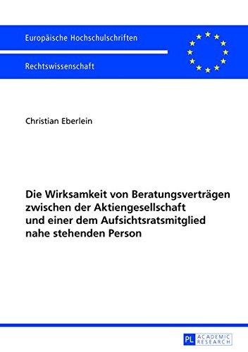 9783631644416: Die Wirksamkeit von Beratungsverträgen zwischen der Aktiengesellschaft und einer dem Aufsichtsratsmitglied nahe stehenden Person (Europaeische Hochschulschriften / European University Studie)