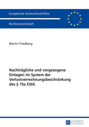 9783631645055: Nachträgliche Und Vorgezogene Einlagen Im System Der Verlustverrechnungsbeschränkung Des 15a Estg (Europaeische Hochschulschriften / European University Studie)