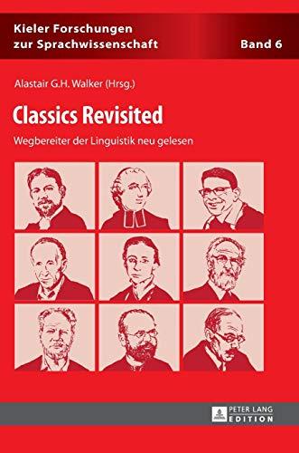 9783631645086: Classics Revisited: Wegbereiter der Linguistik neu gelesen (Kieler Forschungen zur Sprachwissenschaft) (German Edition)