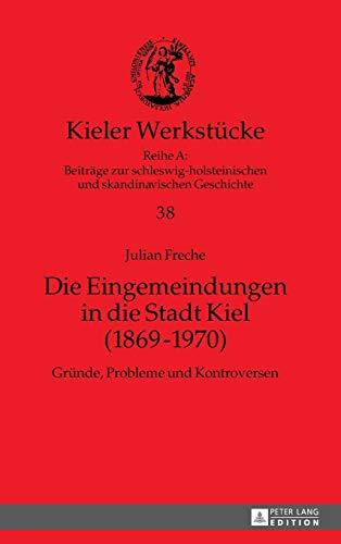 9783631645284: Die Eingemeindungen in die Stadt Kiel (1869-1970): Grunde, Probleme und Kontroversen (Kieler Werkstucke Reihe a)